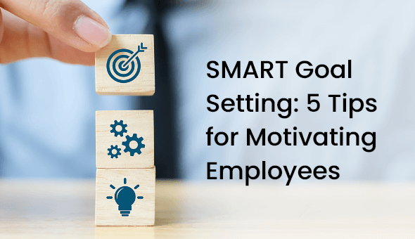 Smart Goal Setting: 5 Tips For Motivating Employees
