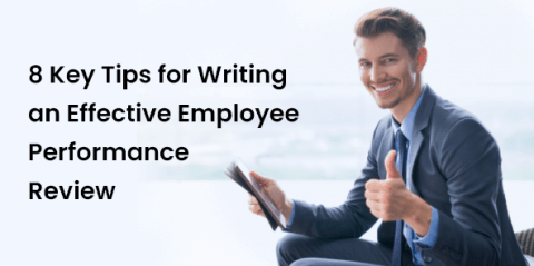 8 Key Tips for Writing an Effective Employee Performance Review